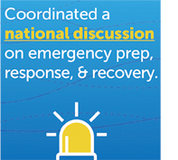 Coordinated a national discussion on emergency prep, reponse, & recovery