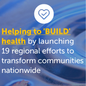 Helping to 'BUILD' health by launching 19 regional efforts to transform health in communities nationwide
