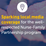 Sparking local media coverage for the well-respected Nurse Family Partnership program